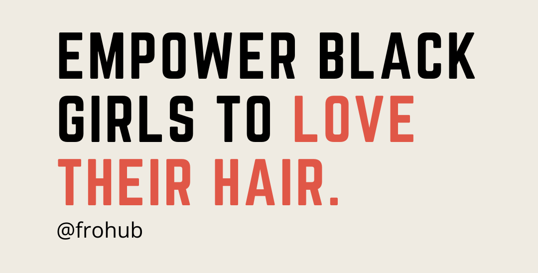 Empower Black Girls to Love their Afro Natural Hair